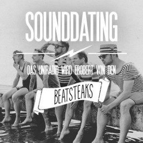 SOUNDDATING: ... erobert von den Beatsteaks | Heute, 19.00 & 23.00 Uhr
