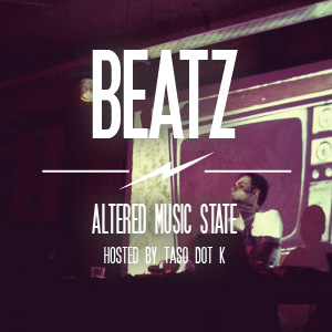BEATZ No.21 Altered Music State hosted by taso dot Κ