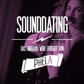 SOUNDDATING: ... erobert von Phela  | Do, 19.00 & 23.00 Uhr
