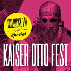 GUERICKE FM Spezial: Kaiser-Otto-Fest 2017 | Heute, 14.00 & 23.00 Uhr