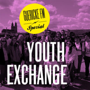 Guericke FM Spezial: Youth Exchange