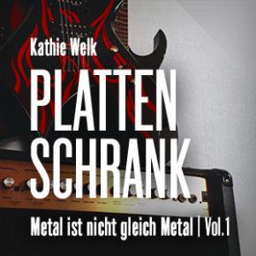 Plattenschrank: Metal ist nicht gleich Metal Vol. 1