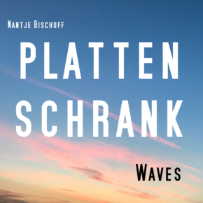 Plattenschrank: Waves   Heute, 20.00 Uhr